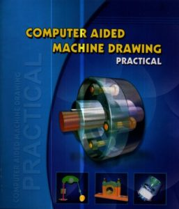 Computer Aided Machine Drawing - Practical